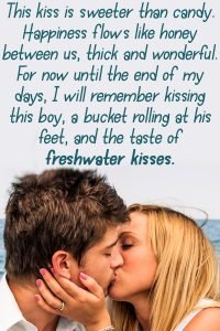 Man and woman kissing on a boat. Text reads: This kiss is sweeter than candy. Happiness flows like honey between us, thick and wonderful. For now until the end of my days, I will remember kissing this boy, a bucket rolling at his feet, and the taste of Freshwater Kisses.